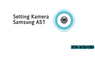 Cara setting kamera Samsung A51