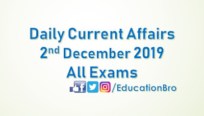 Daily Current Affairs 2nd December 2019 For All Government Examinations