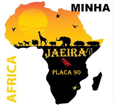 Jaeira Feat Placa 90 -- Minha Africa |StannaMusic-Download|