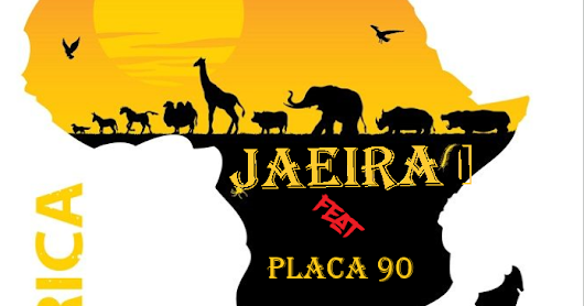 Jaeira Feat Placa 90 -- Minha Africa |StannaMusic-Download|