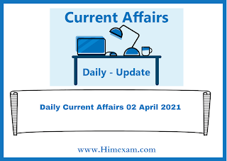Daily Current Affairs 02 April 2021