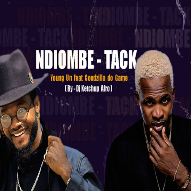 Young Un Feat. Goodzilla Do Game - NDiombe Tack (By - Dj Ketchup) [Download]