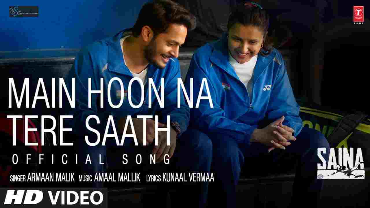 Main Hoon Na Tere Saath Lyrics In Hindi Saina Parineeti