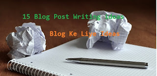 15 Blog Post Writing ideas