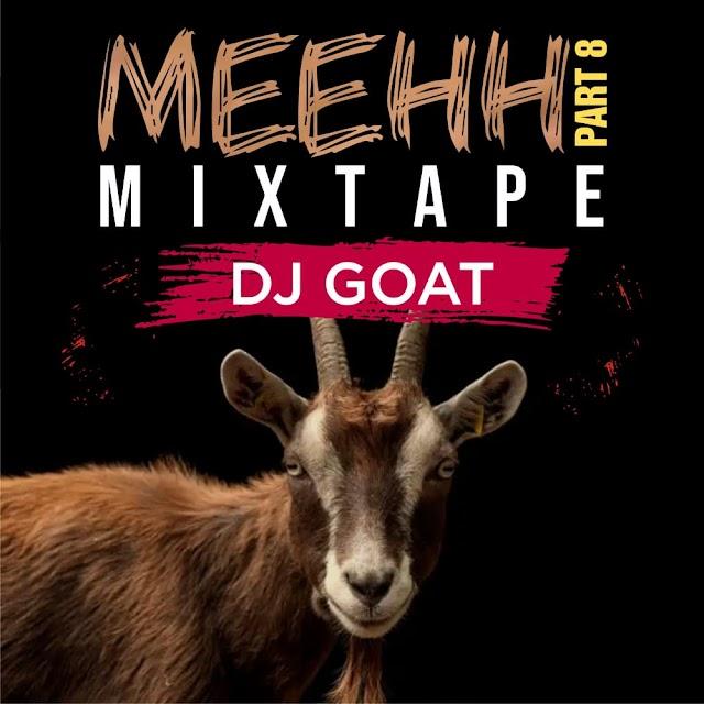 MIXTAPE: Dj Goat - Meehh Part 8 Mixtape