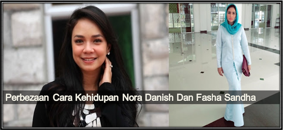 Perbezaan Kehidupan Nora Danish Dan Fasha Sandha Yang ...  Fasha Sandha Dan Nora Danish
