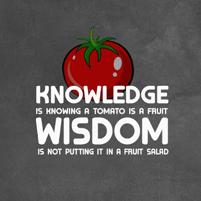 kwikk wisdom quotes Collection: Knowledge is knowing a tomato is a fruit, wisdom is not putting it in a fruit salad