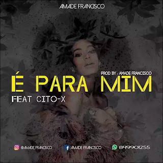 Amade Francisco - É Para Mim (Feat. Cito-X) [ 2019 ] BAIXAR MP3
