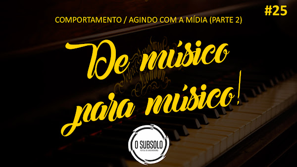 O SUBSOLO | DE MÚSICO PARA MÚSICO #25