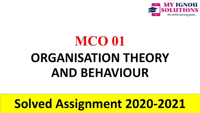 MCO 01 ORGANISATION THEORY AND BEHAVIOUR  Solved Assignment 2020-21