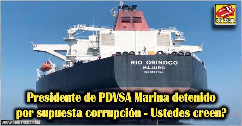 Presidente de PSVSA Marina detenido por supuesta corrupción - Ustedes creen?