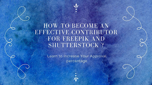 How to become an effective contributor for Freepik and Shutterstock ?