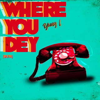Yung L - Where You Dey