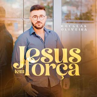 Jesus Tem Força - Douglas Oliveira
