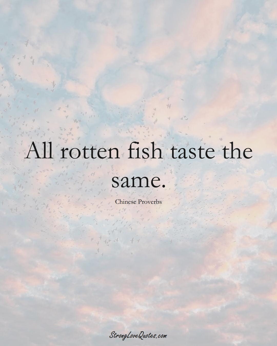 All rotten fish taste the same. (Chinese Sayings);  #AsianSayings