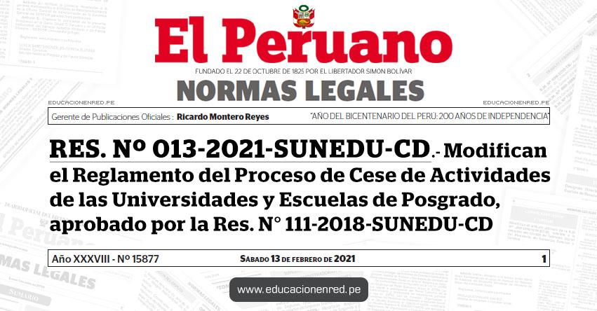 RES. Nº 013-2021-SUNEDU-CD.- Modifican el Reglamento del Proceso de Cese de Actividades de las Universidades y Escuelas de Posgrado, aprobado por la Res. N° 111-2018-SUNEDU-CD