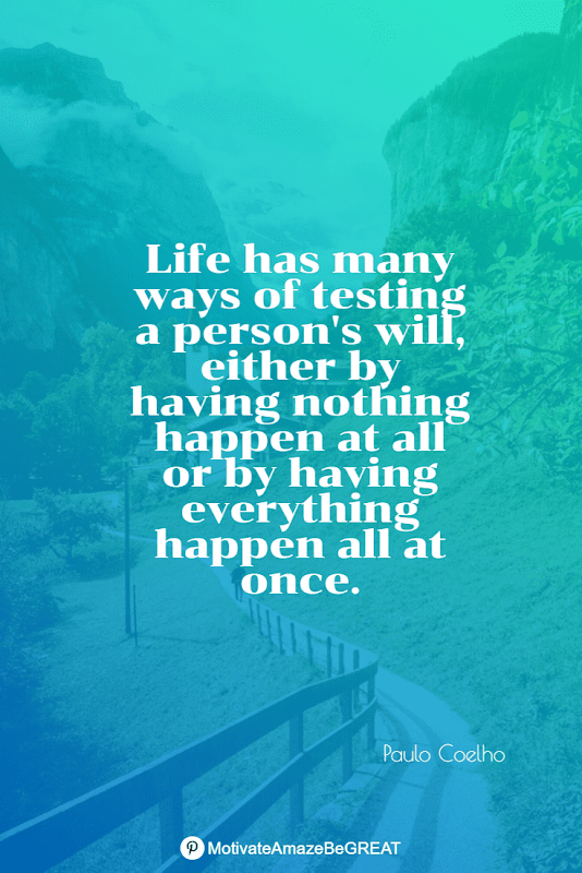 """Positive Mindset Quotes And Motivational Words For Bad Times:  """"Life has many ways of testing a person's will, either by having nothing happen at all or by having everything happen all at once."""" - Paulo Coelho"""