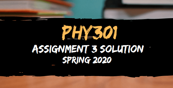 PHY301 Assignment 3 Solution Spring 2020