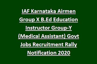 IAF Karnataka Airmen Group X B.Ed Education Instructor Group-Y (Medical Assistant) Govt Jobs Recruitment Rally Notification 2020