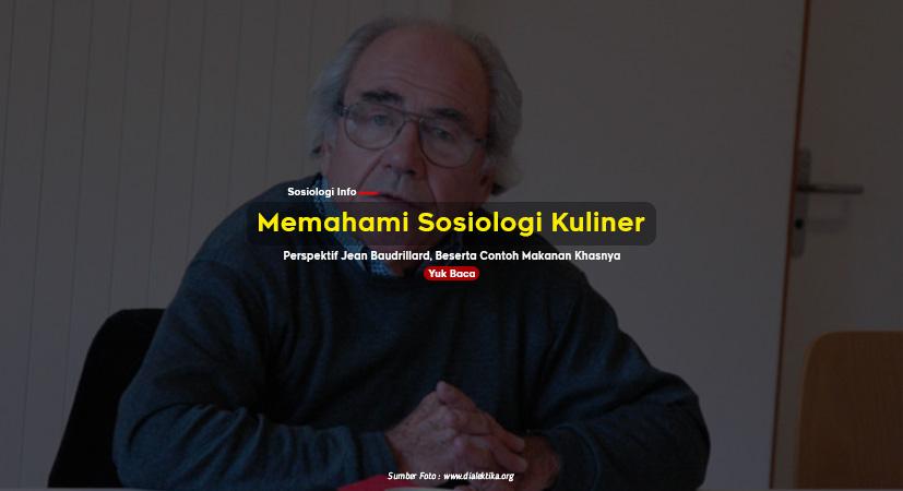 Memahami Sosiologi Kuliner Perspektif Jean Baudrillard, Beserta Contoh Makanan Khasnya