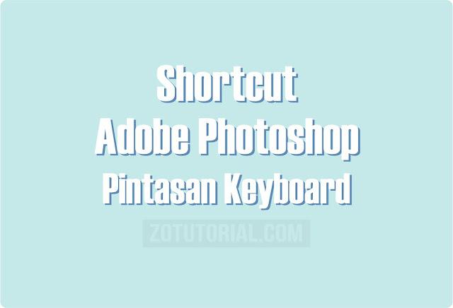 72 Pintasan Keyboard Shortcut Photoshop CS/CC Lengkap