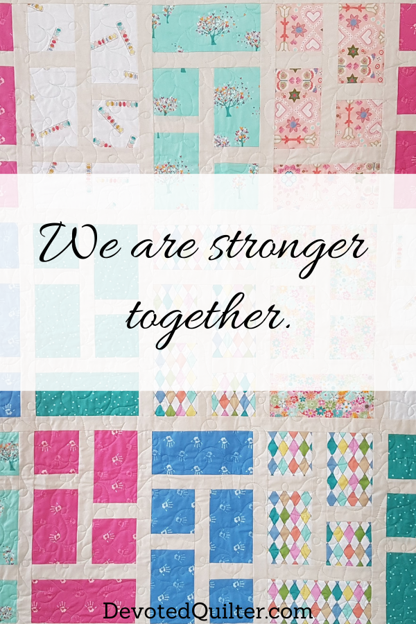We are stronger together | DevotedQuilter.com
