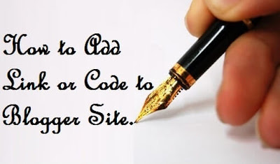 3 Ways To Add A Link or Code To Your Blogger Site