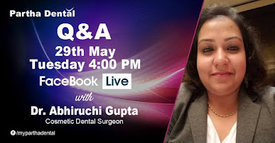 Partha Dental Facebook Live with Dr. Abhiruchi Gupta, Cosmetic Dental Surgeon on 29th May at 04:00 PM.