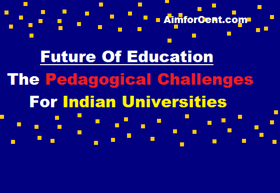 Future Education: The Pedagogical Challenges For Indian Universities