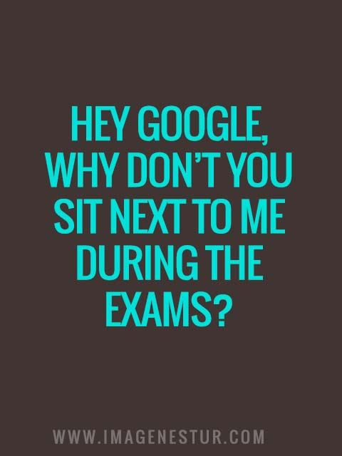 Hey Google, why don't you sit next to me during the exams?