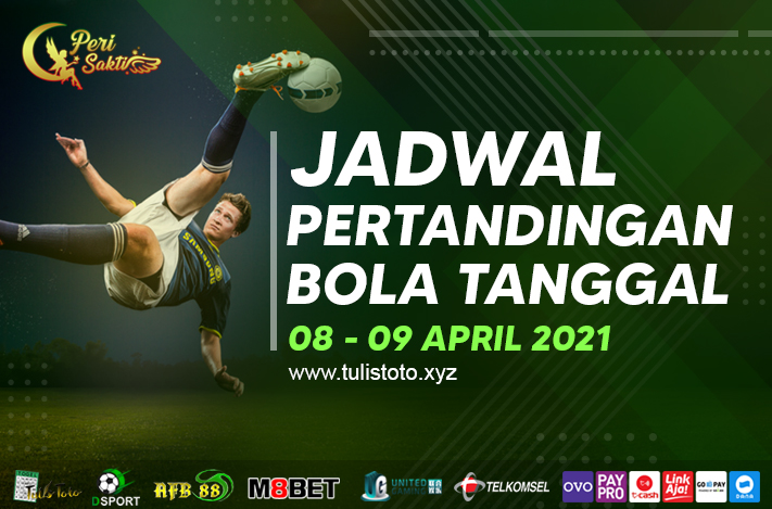 JADWAL BOLA TANGGAL 08 – 09 APRIL 2021