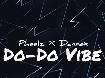 DOWNLOAD MP3: Pheelz x Dannex – Do-Do Vibe (Prod by PheelzMrProducer)
