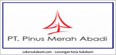 Lowongan Kerja PT Pinus Merah Abadi Sukabumi Via Email