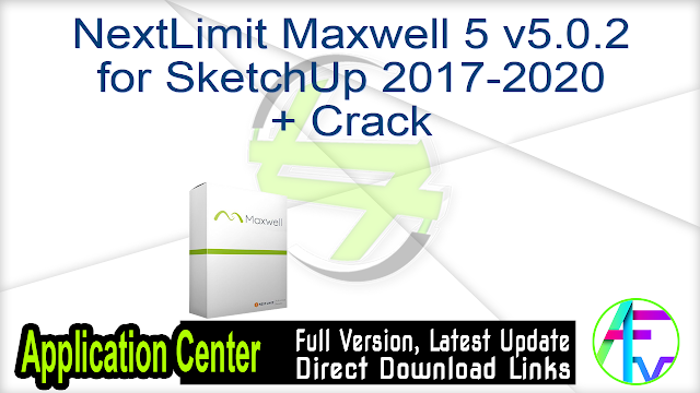 NextLimit Maxwell 5 v5.0.2 for SketchUp 2017-2020 + Crack