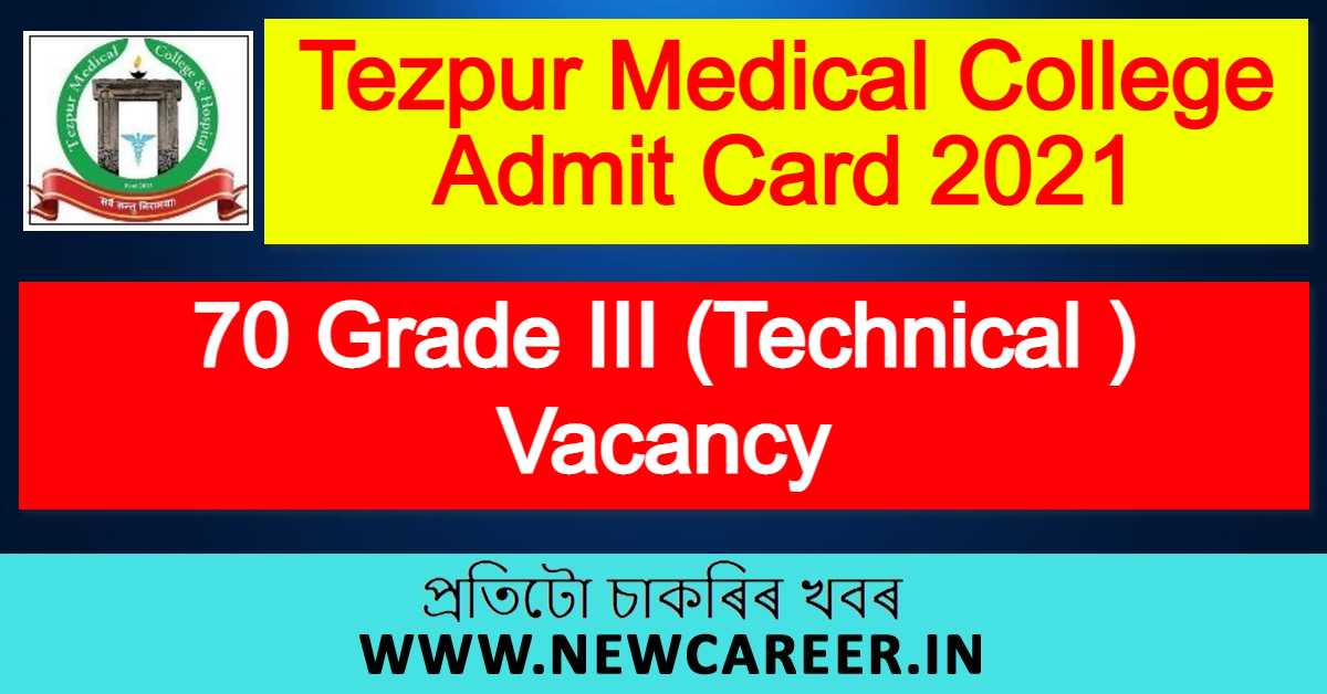 Tezpur Medical College Admit Card 2021 : 70 Grade III (Technical ) Vacancy