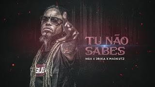 NGA Feat. Madkutz & Drika - Tu Não Sabes (Rap) [Download]