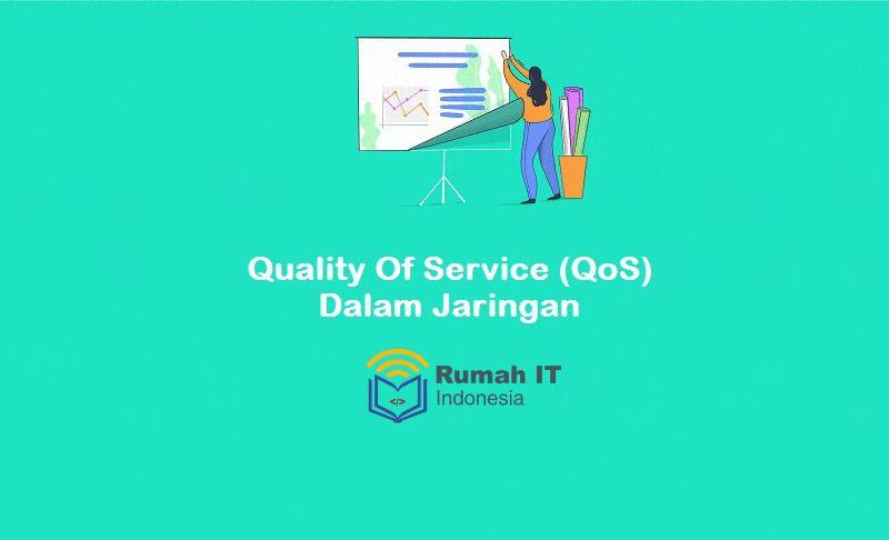 Apa Itu QoS (Quality of Service) Dalam Jaringan ?