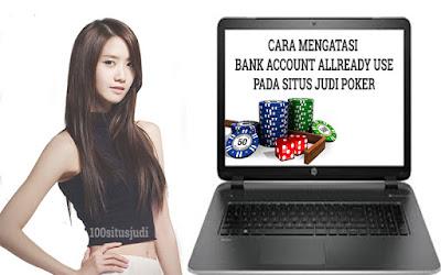 """Cara Mengatasi """"Bank Accout Allready Use"""" Pada Situs Judi Poker"""