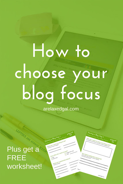 Starting a blog step 1: Choosing your blog focus - @arelaxedgal
