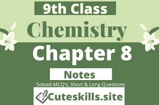 9th class Chemistry Notes Chapter 8 - MCQ's, Questions and Numericals