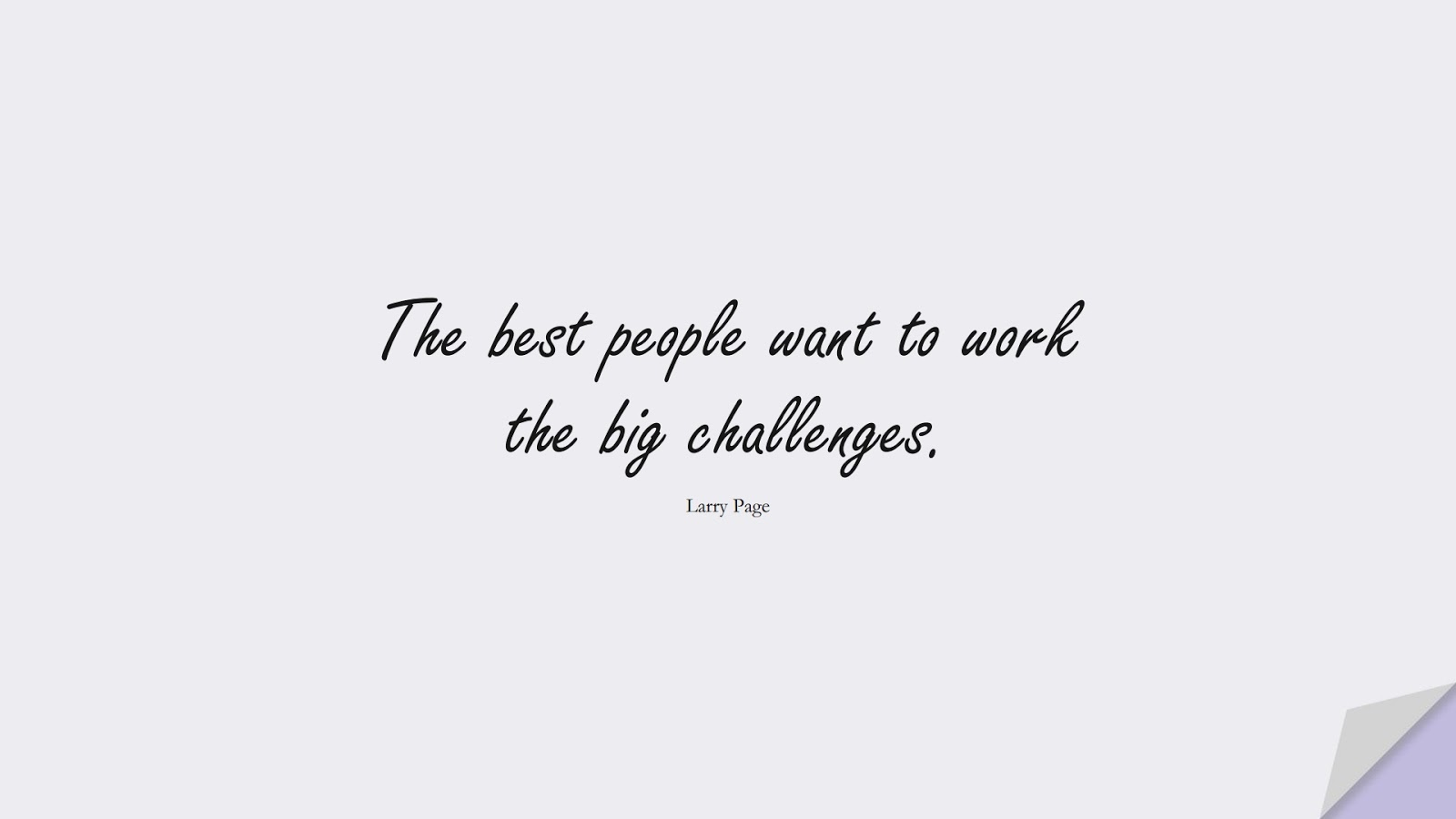 The best people want to work the big challenges. (Larry Page);  #HardWorkQuotes