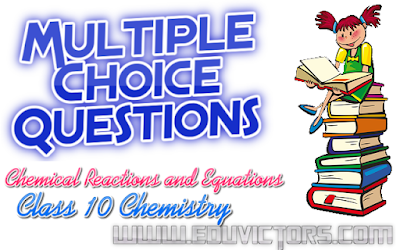 CBSE Class 10 - Chemistry - Chemical Reactions and Equations - MCQs and Other Resources (#cbsenotes)(#eduvictors)