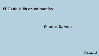 El 23 de Julio en ValparaísoCharles Darwin