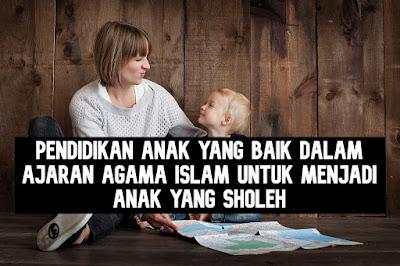 Cara Mendidik Anak yang Baik Dalam Ajaran Agama Islam Untuk Menjadi anak yang Sholeh