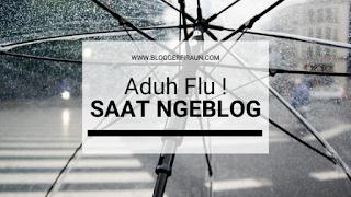 Pengalaman Ngeblog : Nulis Artikel Saat Flu, Hatsii..!