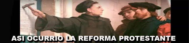 ASI OCURRIO LA REFORMA PROTESTANTE