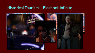 Title: Historical Tourism - Bioshock Infinite. This slide features five images overlayed on top of one another as the text is read. The first two are just random shots from the game. The third is of the mention scene where Elizabeth, in a white shirt and blue skirt, is standing in front of a theater marquee showing the French text for Revenge of the Jedi, and the Eiffel Tower is in the background. The fourth is of the Vox Populi leader, Daisy Fitzroy, who is a black woman with many braids in her hair, snarling at the viewer. The last is of an interracial couple who the player frees in the beginning of the game. The white man is wearing a cut off blue jacket and grey pants tied with a black rope and the black woman is wearing a dark grey dress and has her hand on the man's chest.
