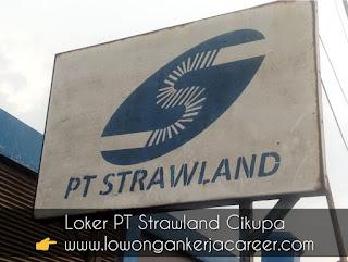 Lowongan kerja PT Strawland Cikupa Tangerang 2020 Cek juga Berapa Gaji Karyawannya
