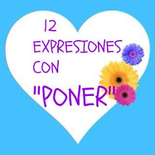 """12 EXPRESIONES CON EL VERBO """"PONER"""". Expresiones, su significado y unas frases para que leas las expresiones dentro de un contexto y las entiendas mejor."""