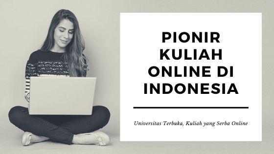 Pionir Kuliah Online di Indonesia: Universitas Terbuka, Kuliah yang Serba Online!